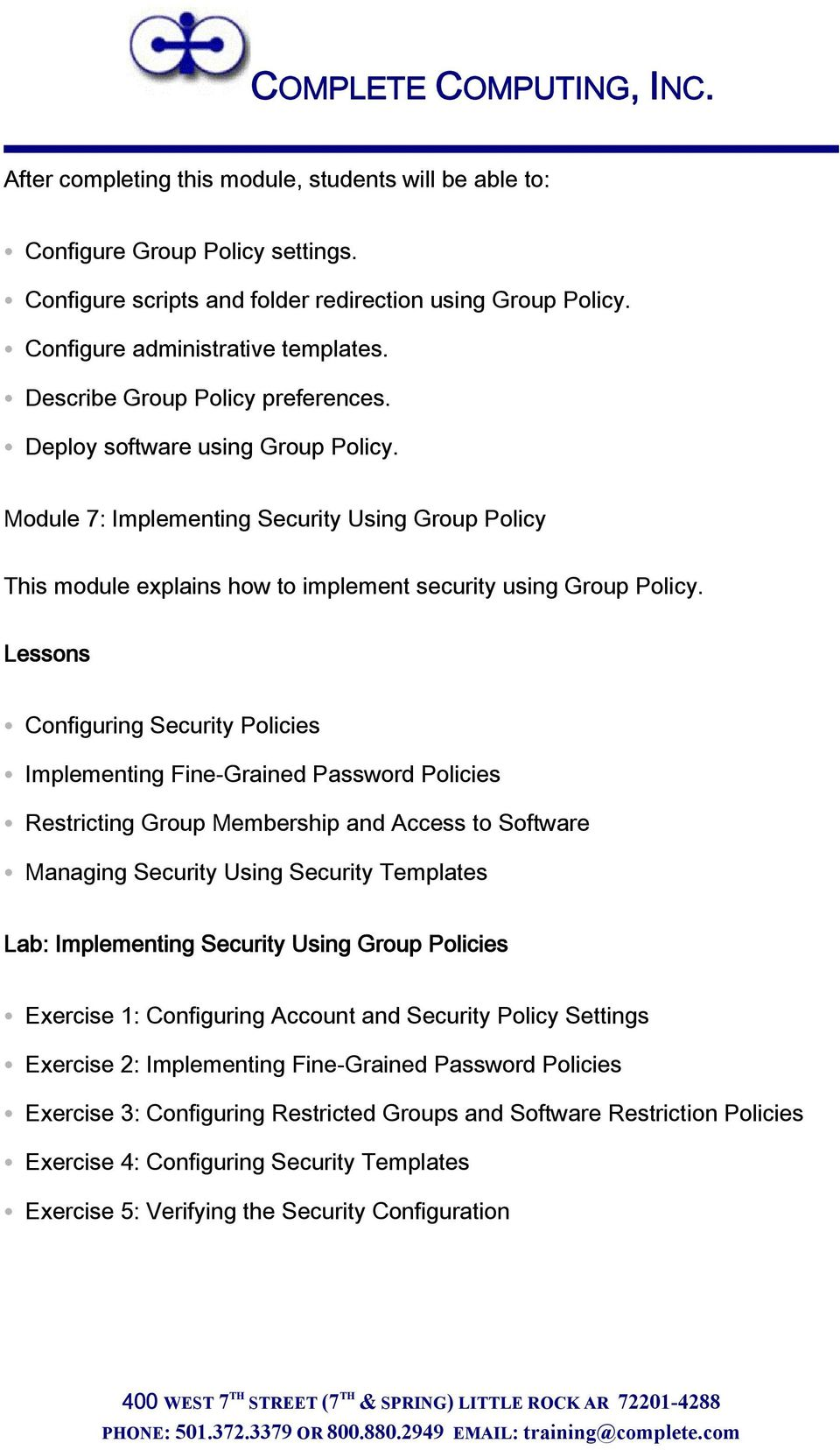 Configuring Security Policies Implementing Fine-Grained Password Policies Restricting Group Membership and Access to Software Managing Security Using Security Templates Lab: Implementing Security