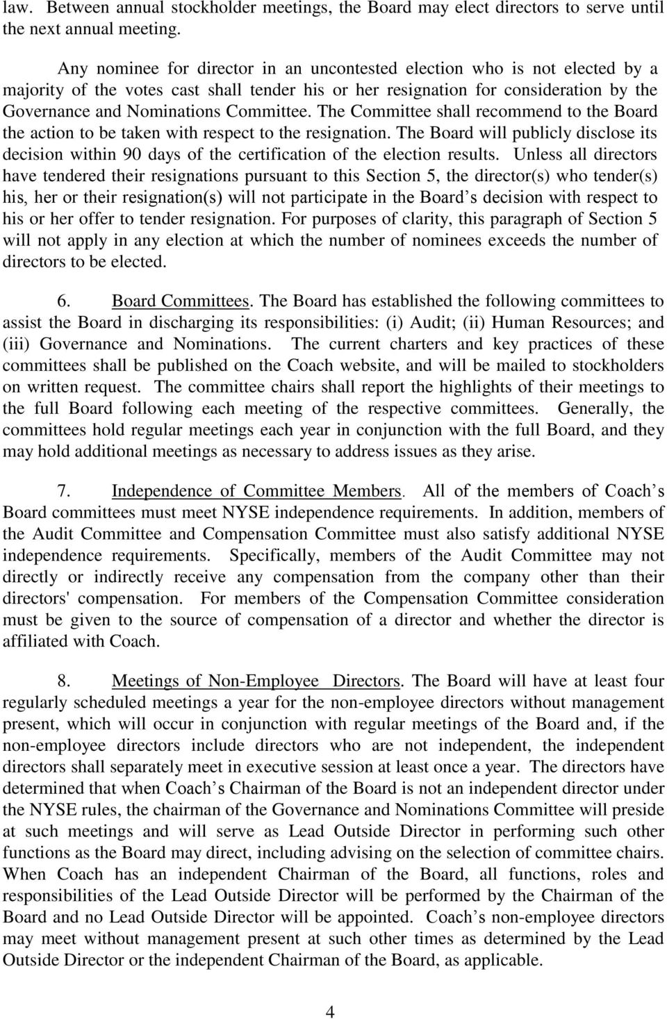 Committee. The Committee shall recommend to the Board the action to be taken with respect to the resignation.