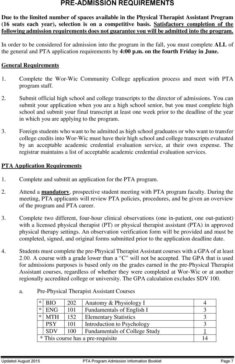 In order to be considered for admission into the program in the fall, you must complete ALL of the general and PTA application requirements by 4:00 p.m. on the fourth Friday in June.