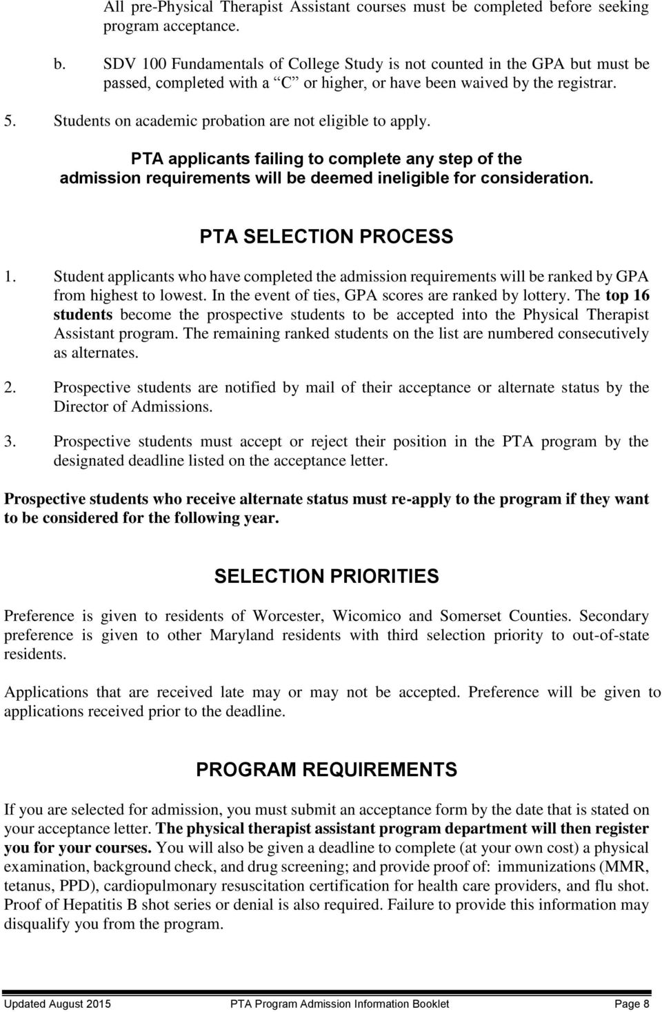 5. Students on academic probation are not eligible to apply. PTA applicants failing to complete any step of the admission requirements will be deemed ineligible for consideration.
