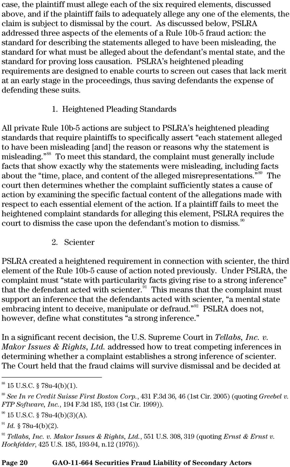 As discussed below, PSLRA addressed three aspects of the elements of a Rule 10b-5 fraud action: the standard for describing the statements alleged to have been misleading, the standard for what must