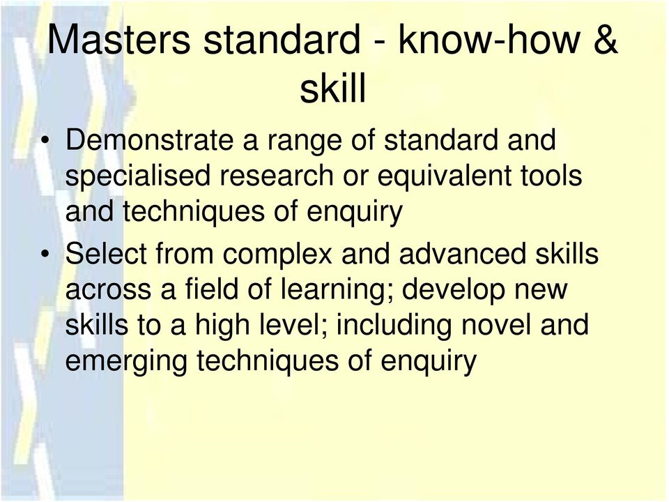 from complex and advanced skills across a field of learning; develop new