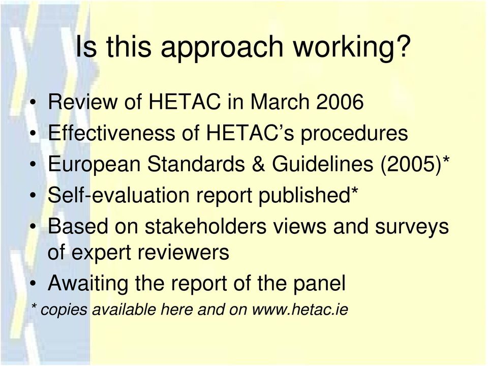 Standards & Guidelines (2005)* Self-evaluation report published* Based on