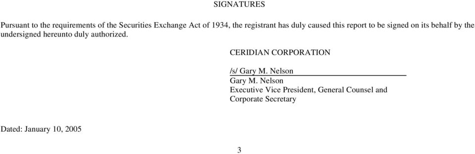 hereunto duly authorized. CERIDIAN CORPORATION /s/ Gary M. Nelson Gary M.