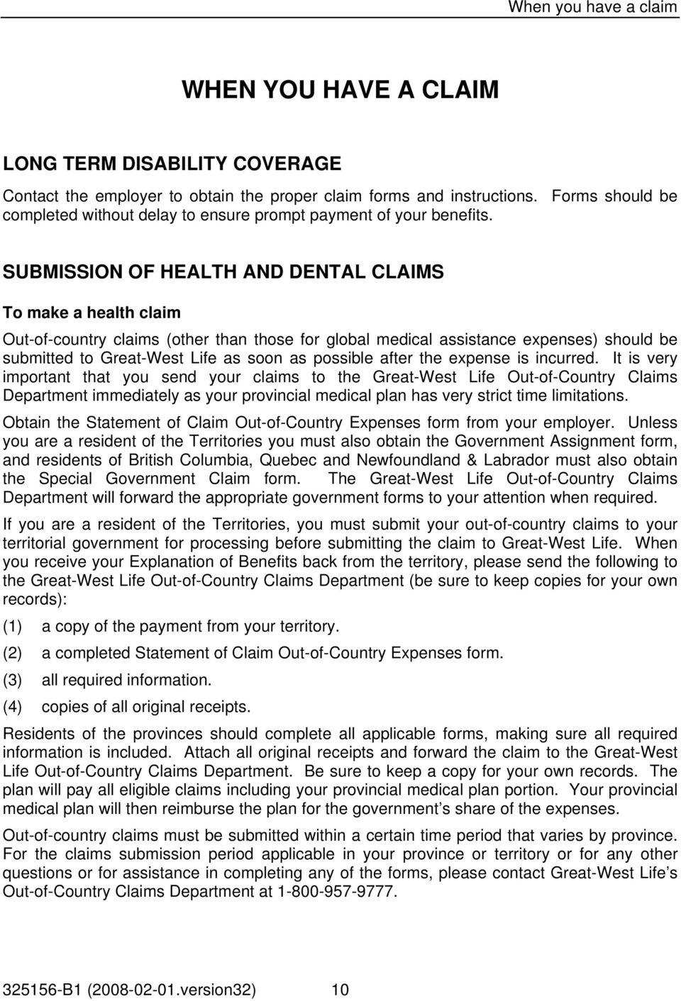 SUBMISSION OF HEALTH AND DENTAL CLAIMS To make a health claim Out-of-country claims (other than those for global medical assistance expenses) should be submitted to Great-West Life as soon as