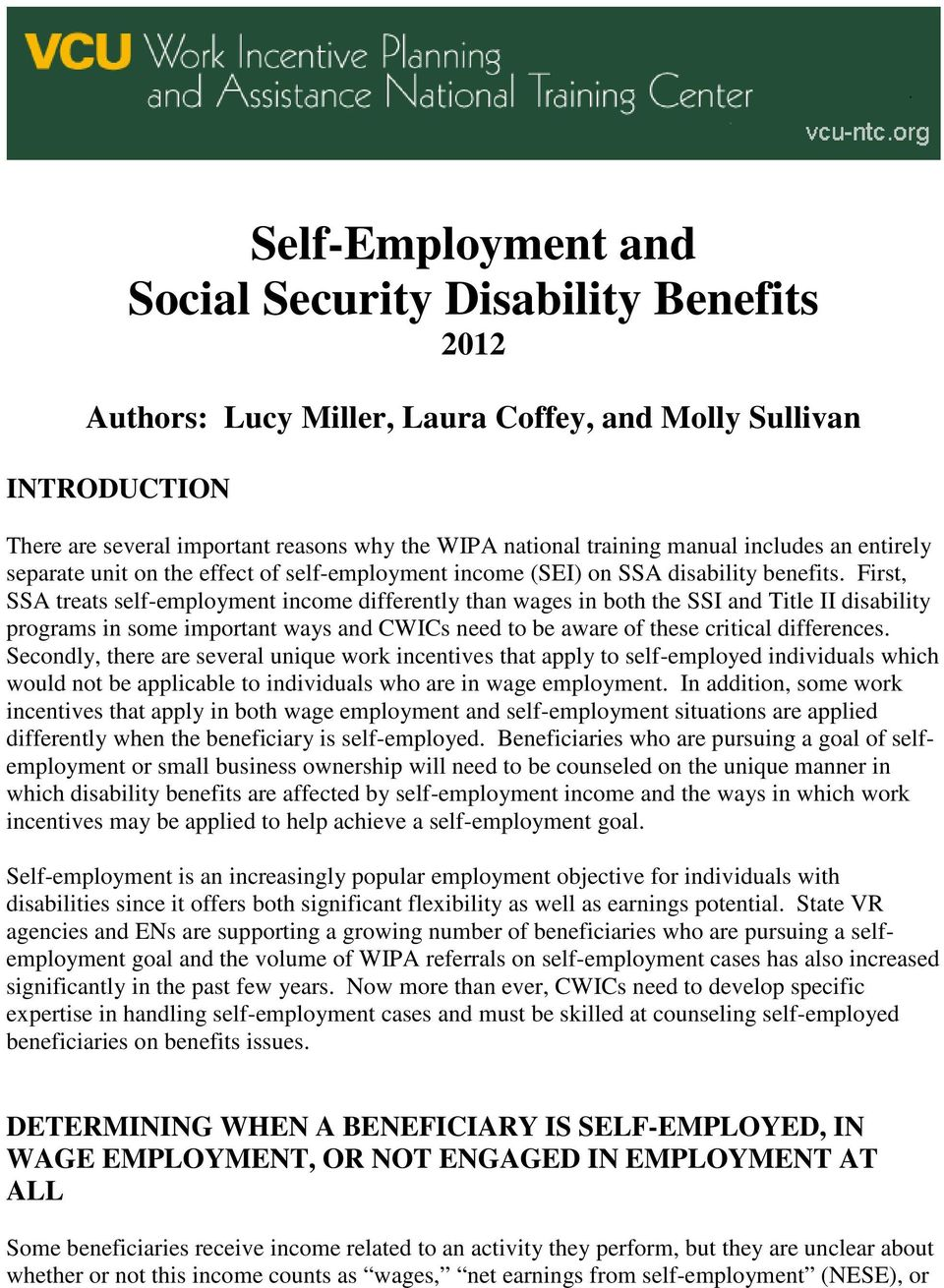 First, SSA treats self-employment income differently than wages in both the SSI and Title II disability programs in some important ways and CWICs need to be aware of these critical differences.