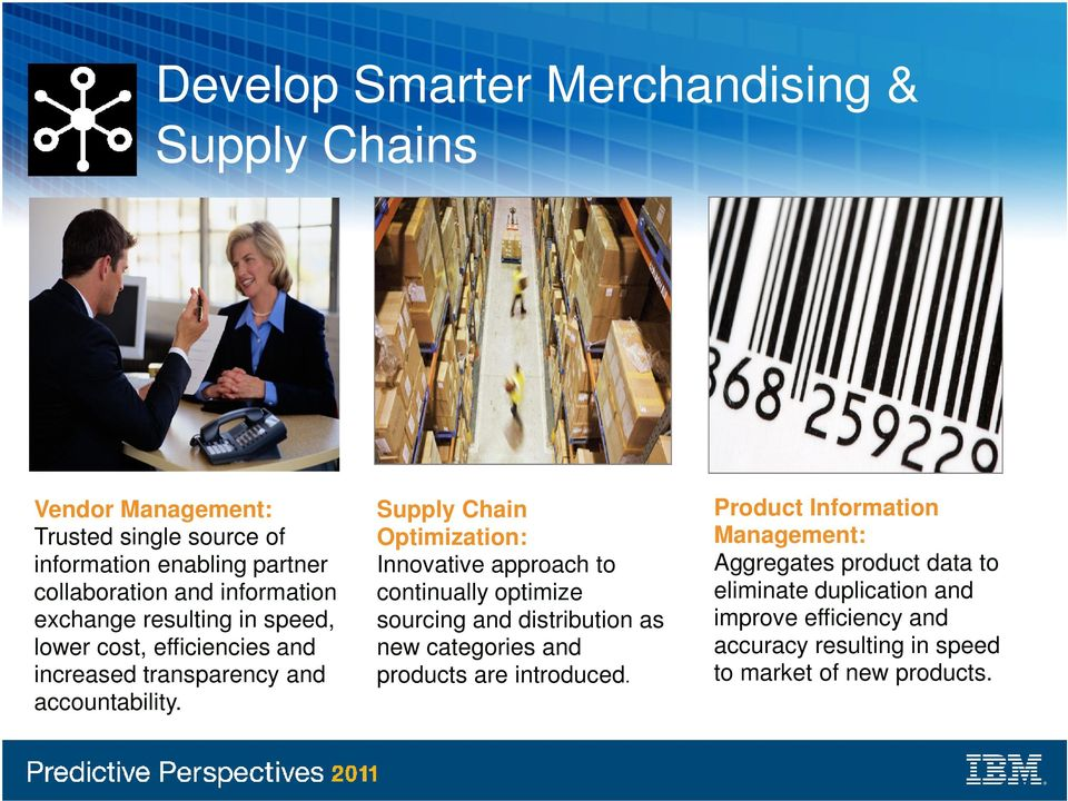 Supply Chain Optimization: Innovative approach to continually optimize sourcing and distribution as new categories and products are