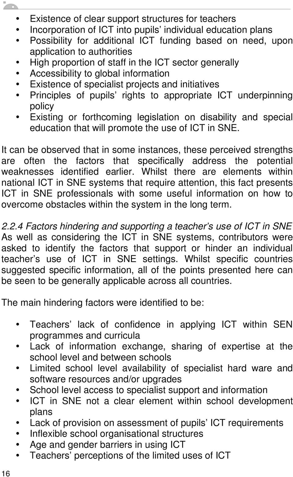 policy Existing or forthcoming legislation on disability and special education that will promote the use of ICT in SNE.