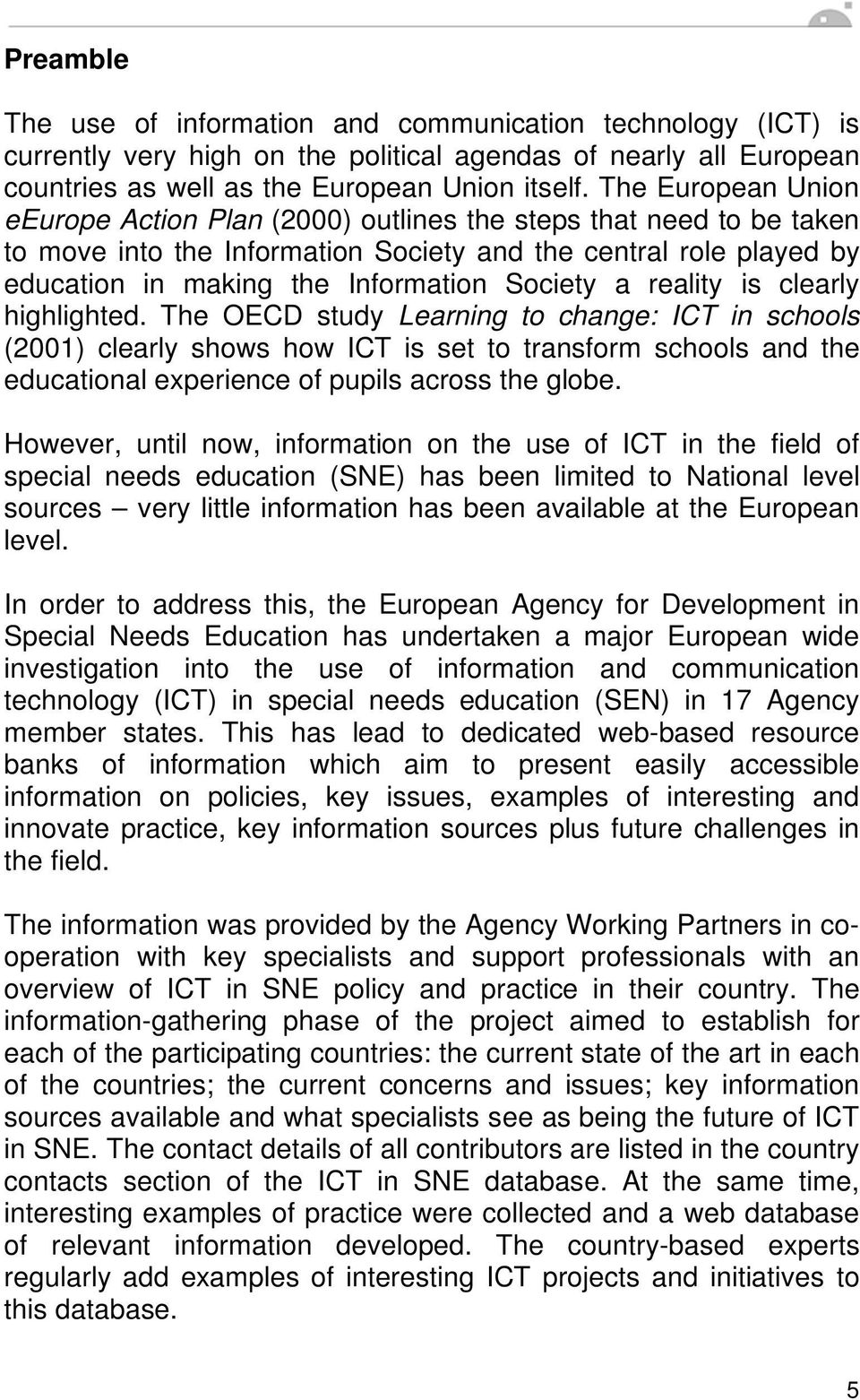 a reality is clearly highlighted. The OECD study Learning to change: ICT in schools (2001) clearly shows how ICT is set to transform schools and the educational experience of pupils across the globe.