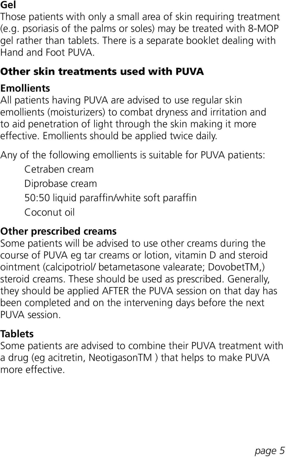 Other skin treatments used with PUVA Emollients All patients having PUVA are advised to use regular skin emollients (moisturizers) to combat dryness and irritation and to aid penetration of light