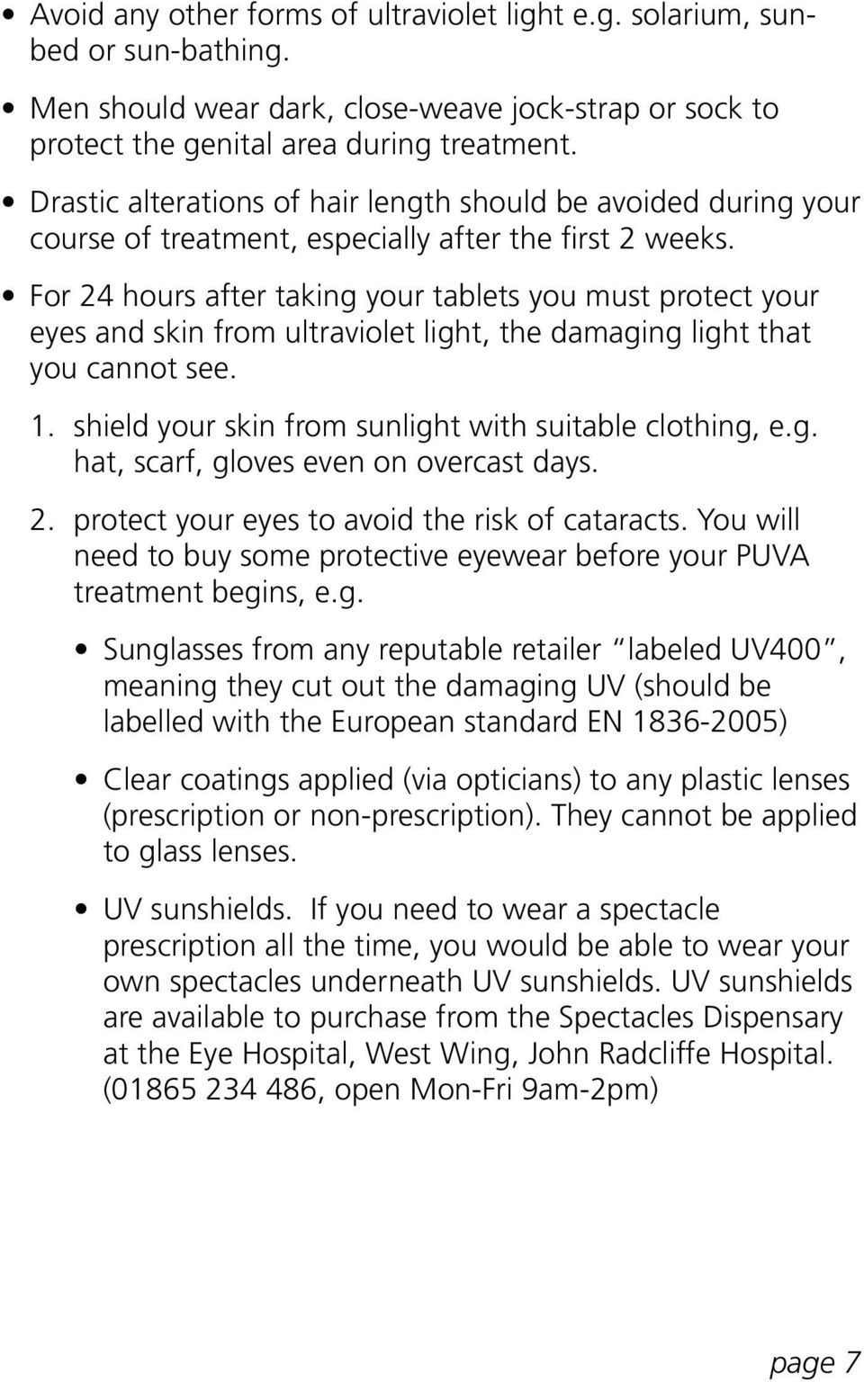 For 24 hours after taking your tablets you must protect your eyes and skin from ultraviolet light, the damaging light that you cannot see. 1. shield your skin from sunlight with suitable clothing, e.