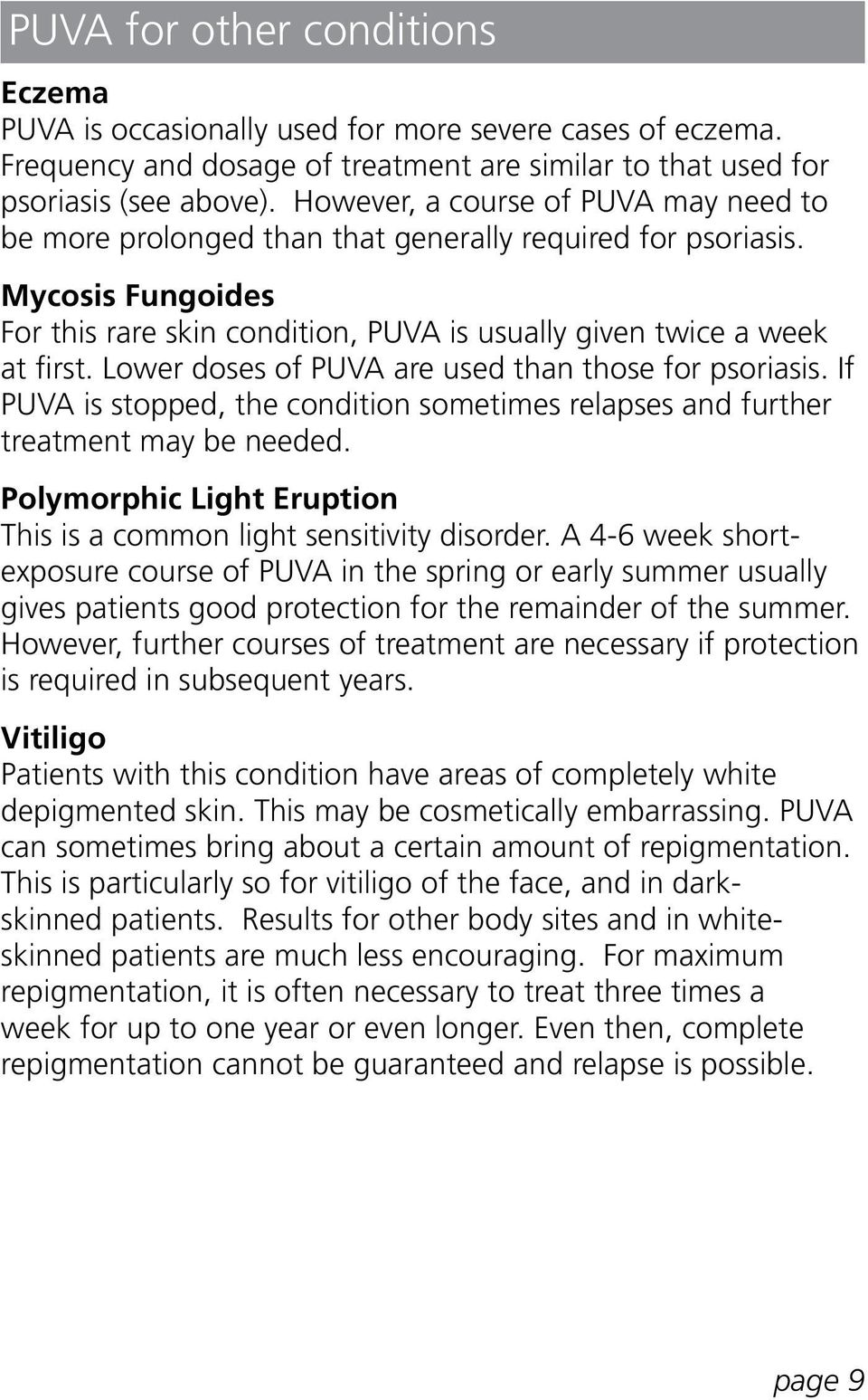 Lower doses of PUVA are used than those for psoriasis. If PUVA is stopped, the condition sometimes relapses and further treatment may be needed.