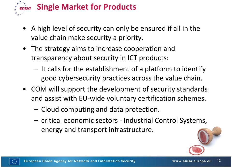 cybersecurity practices across the value chain. COM will support the development of security standards and assist with EU wide voluntary certification schemes.