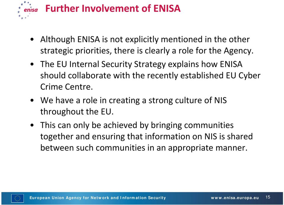 We have a role in creating a strong culture of NIS throughout the EU.