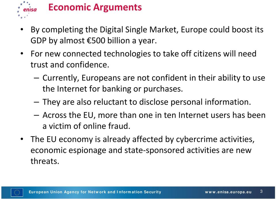 Currently, Europeans are not confident in their ability to use the Internet for banking or purchases. They are also reluctant to disclose personal information.