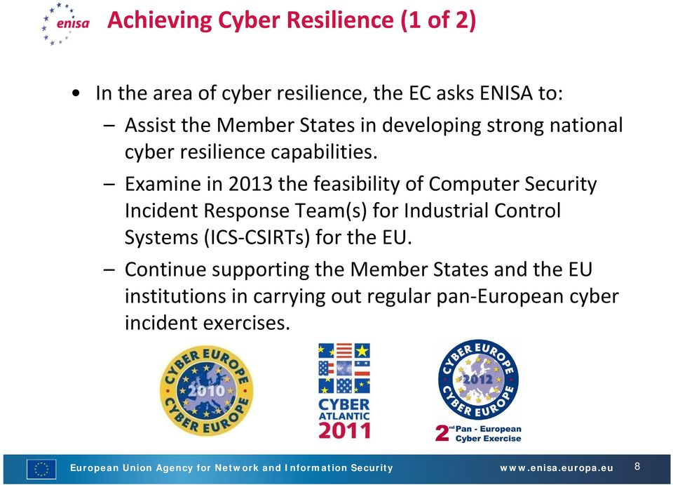 Examine in 2013 the feasibility of Computer Security Incident Response Team(s) for Industrial Control Systems (ICS CSIRTs) for
