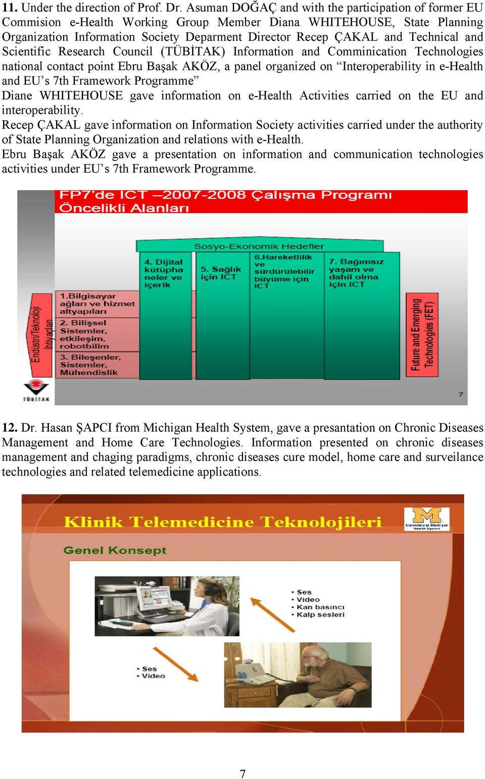 Technical and Scientific Research Council (TÜBİTAK) Information and Comminication Technologies national contact point Ebru Başak AKÖZ, a panel organized on Interoperability in e-health and EU s 7th