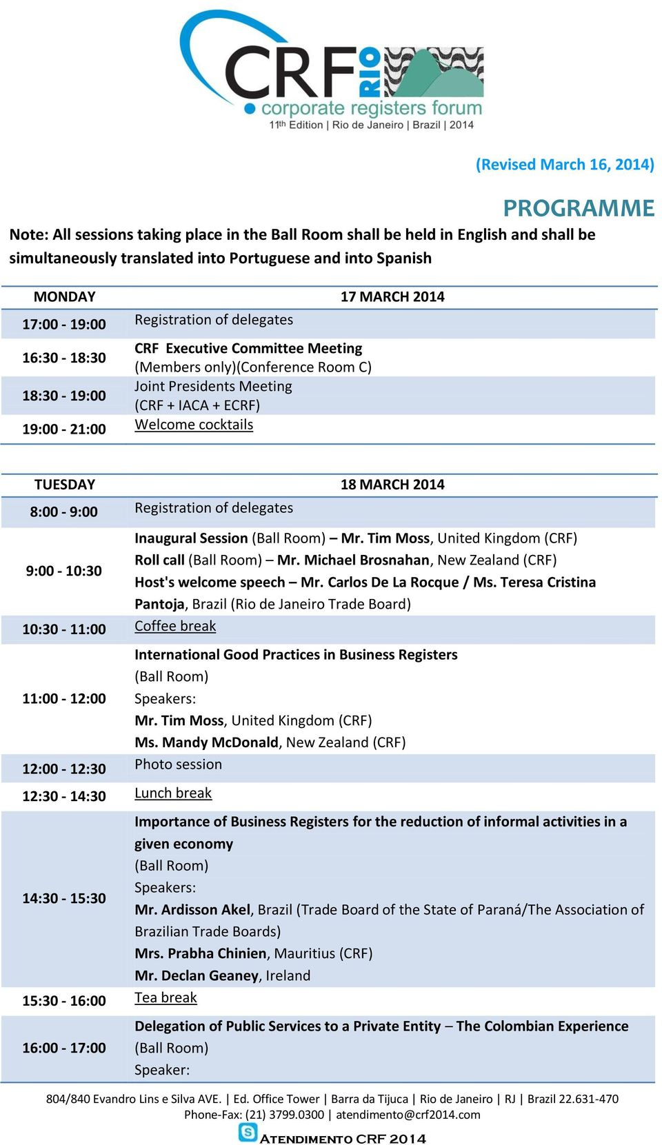 18 MARCH 2014 8:00-9:00 Registration of delegates Inaugural Session Mr. Tim Moss, United Kingdom (CRF) Roll call Mr. Michael Brosnahan, New Zealand (CRF) 9:00-10:30 Host's welcome speech Mr.