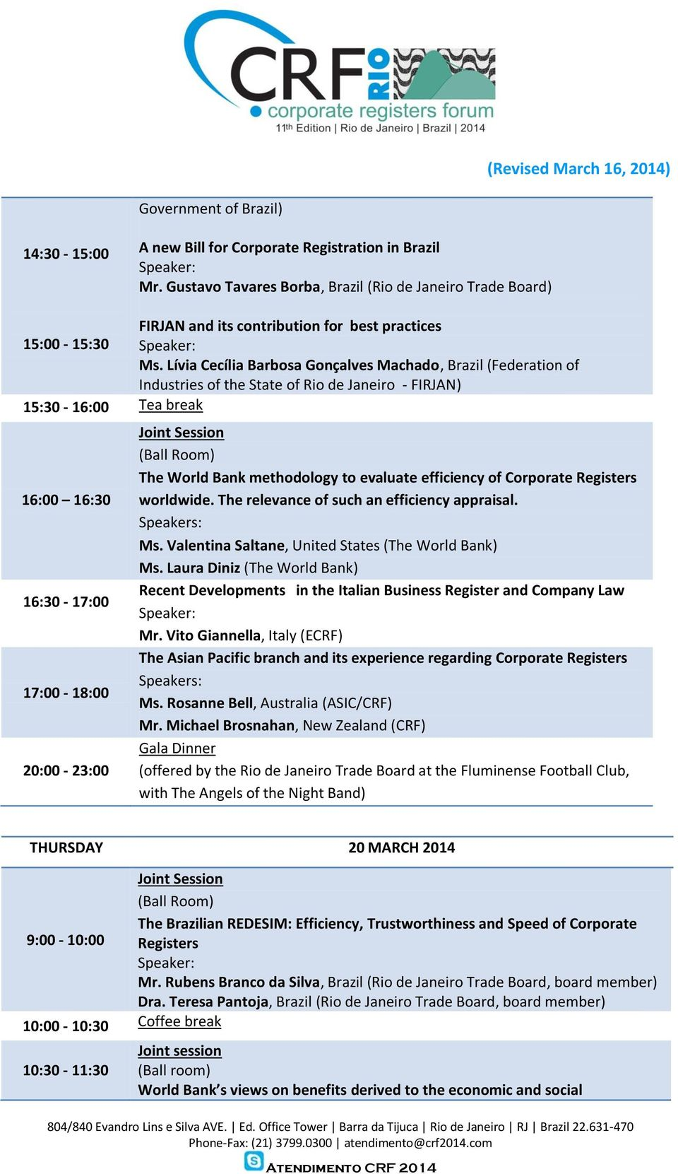 Lívia Cecília Barbosa Gonçalves Machado, Brazil (Federation of Industries of the State of Rio de Janeiro - FIRJAN) 15:30-16:00 Tea break 16:00 16:30 16:30-17:00 20:00-23:00 The World Bank methodology
