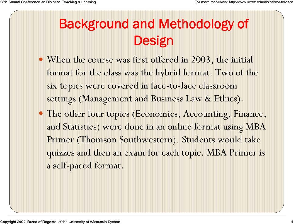 The other four topics (Economics, Accounting, Finance, and Statistics) were done in an online format using MBA Primer (Thomson