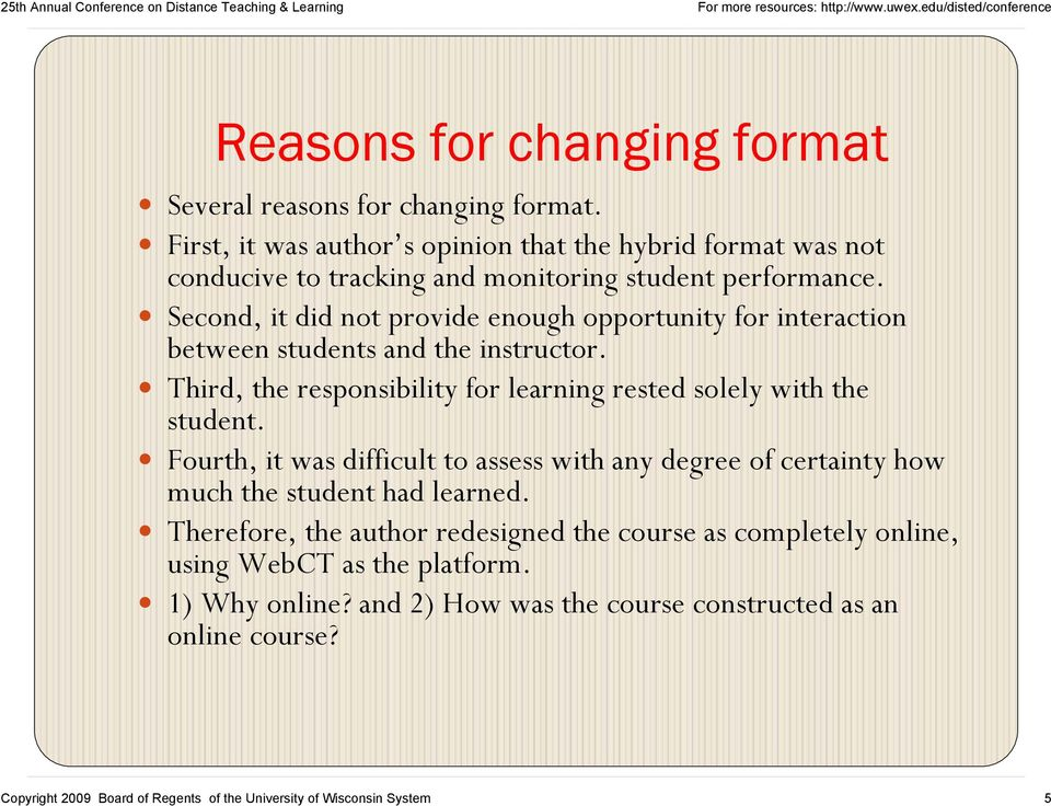 Second, it did not provide enough opportunity for interaction between students and the instructor. Third, the responsibility for learning rested solely with the student.