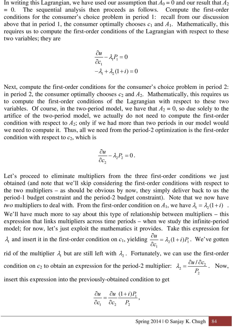 Mathematically, this requires us to compute the first-order conditions of the Lagrangian with respect to these two variables; they are u P 0 c ( i) 0 Next, compute the first-order conditions for the