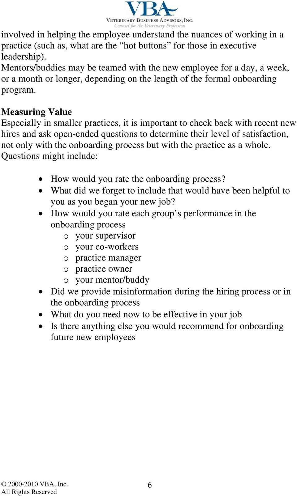 Measuring Value Especially in smaller practices, it is important to check back with recent new hires and ask open-ended questions to determine their level of satisfaction, not only with the