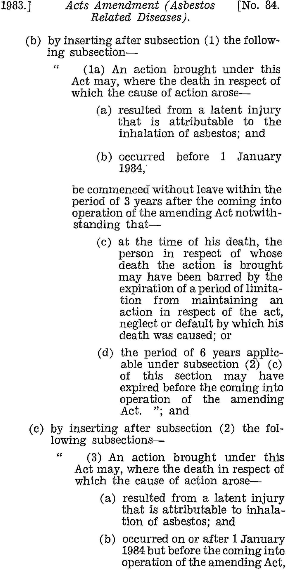 that is attributable to the inhalation of asbestos; and occurred before 1 January 1984, be commenced without leave within the period of 3 years after the coming into operation of the amending Act