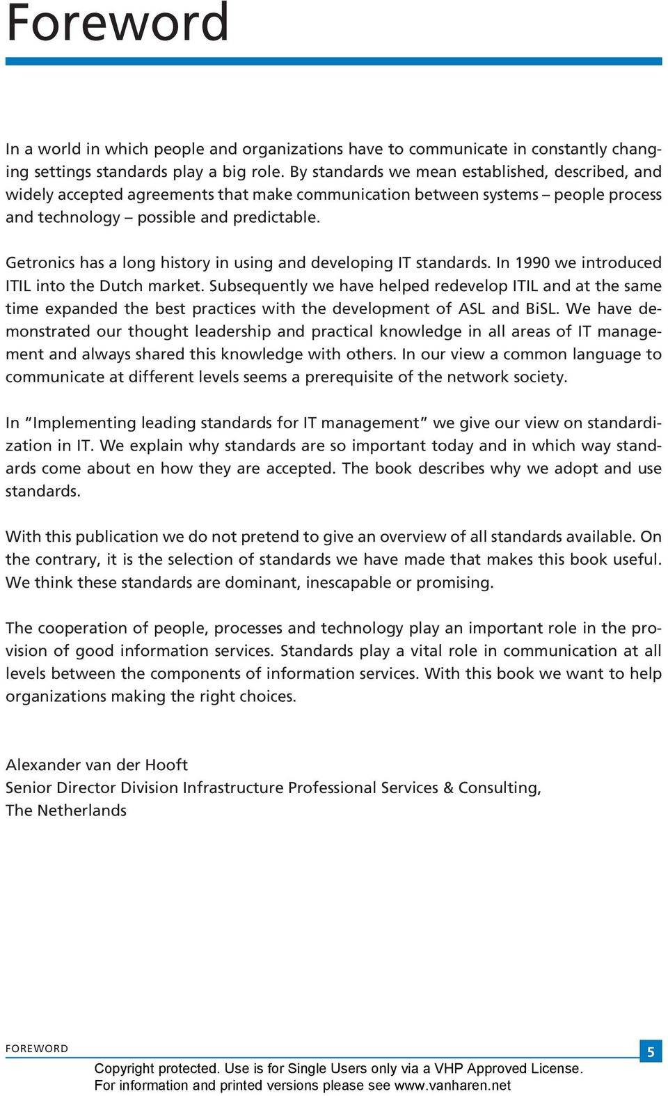 Getronics has a long history in using and developing IT standards. In 1990 we introduced ITIL into the Dutch market.
