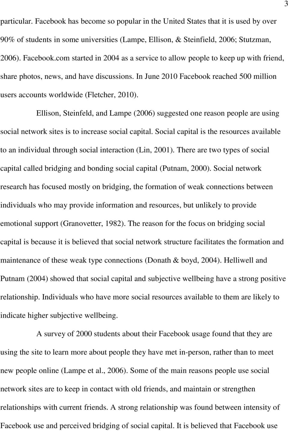 Ellison, Steinfeld, and Lampe (2006) suggested one reason people are using social network sites is to increase social capital.