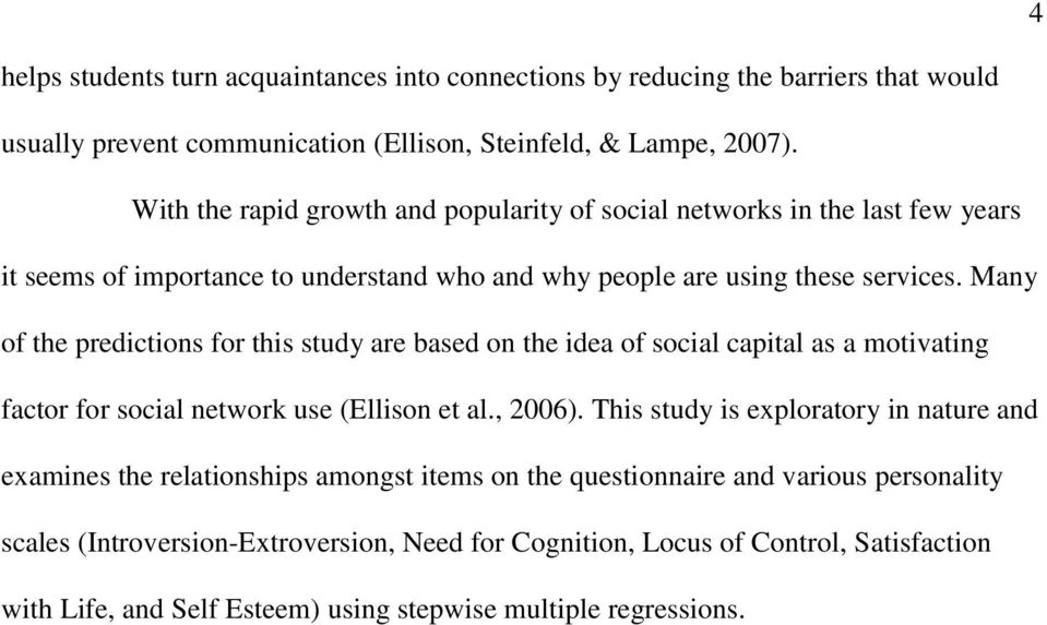 Many of the predictions for this study are based on the idea of social capital as a motivating factor for social network use (Ellison et al., 2006).