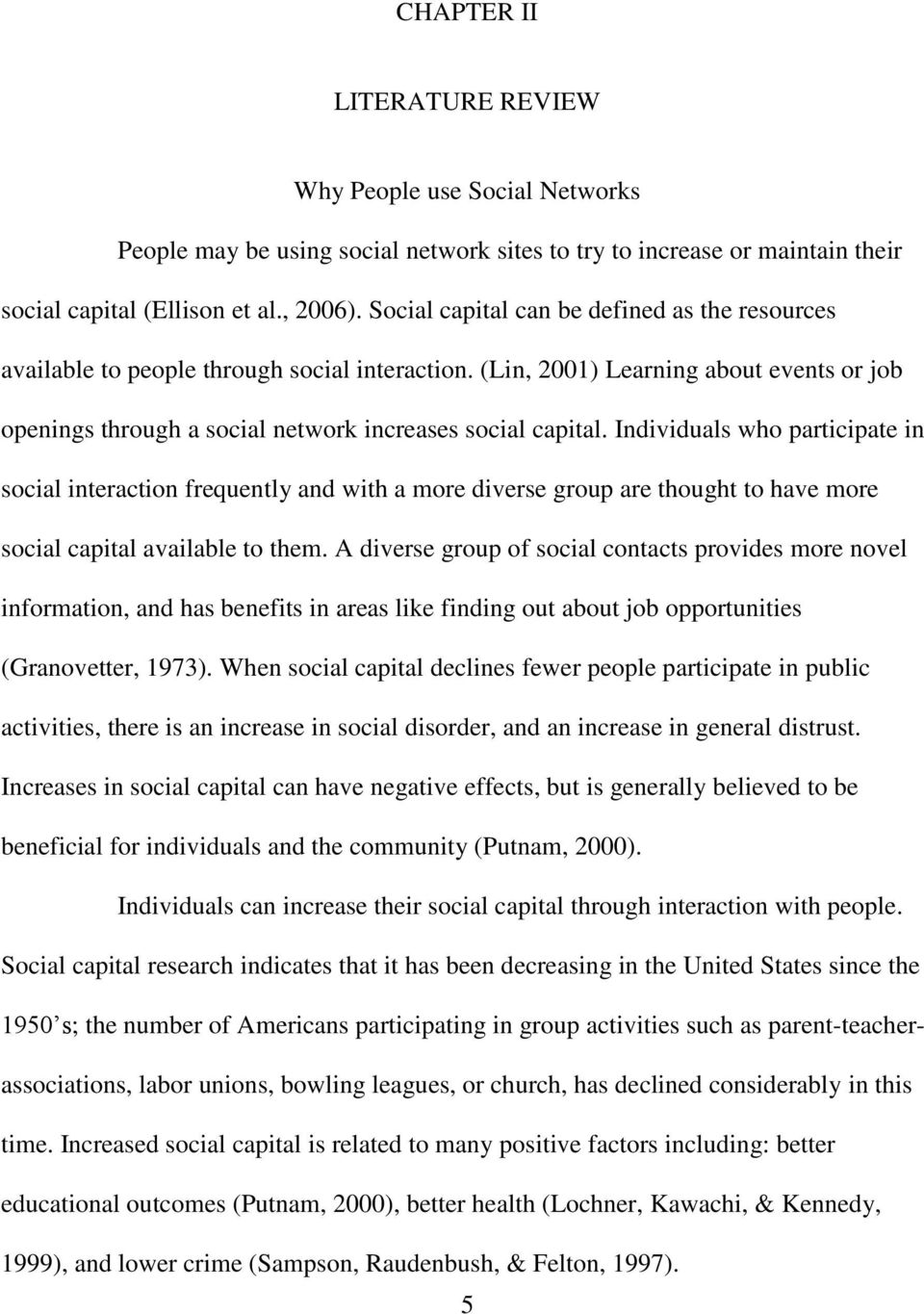 Individuals who participate in social interaction frequently and with a more diverse group are thought to have more social capital available to them.