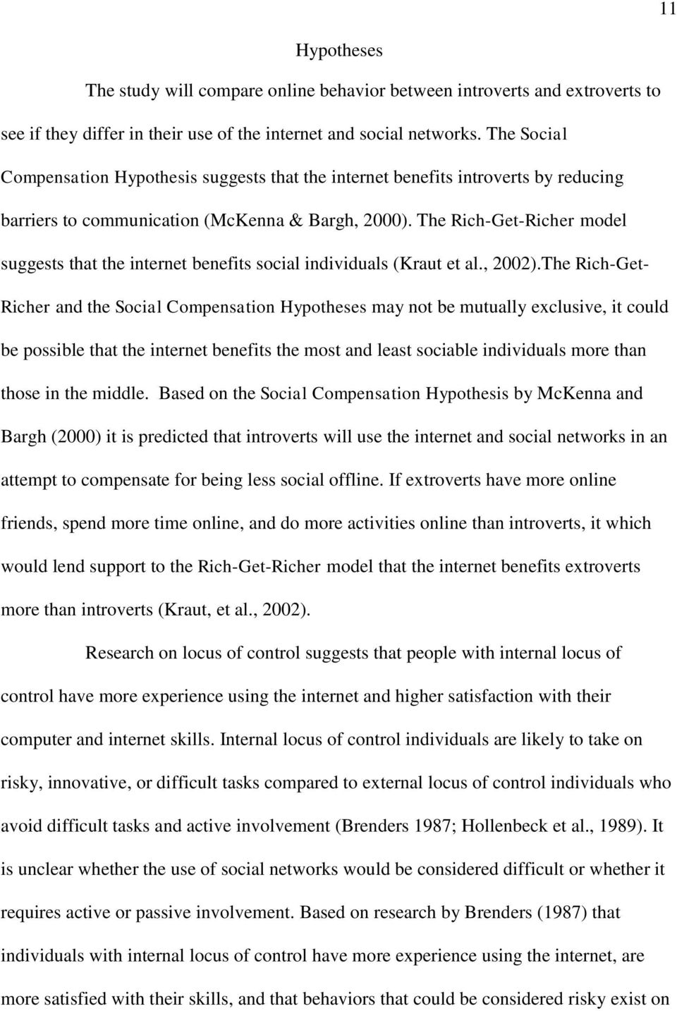 The Rich-Get-Richer model suggests that the internet benefits social individuals (Kraut et al., 2002).