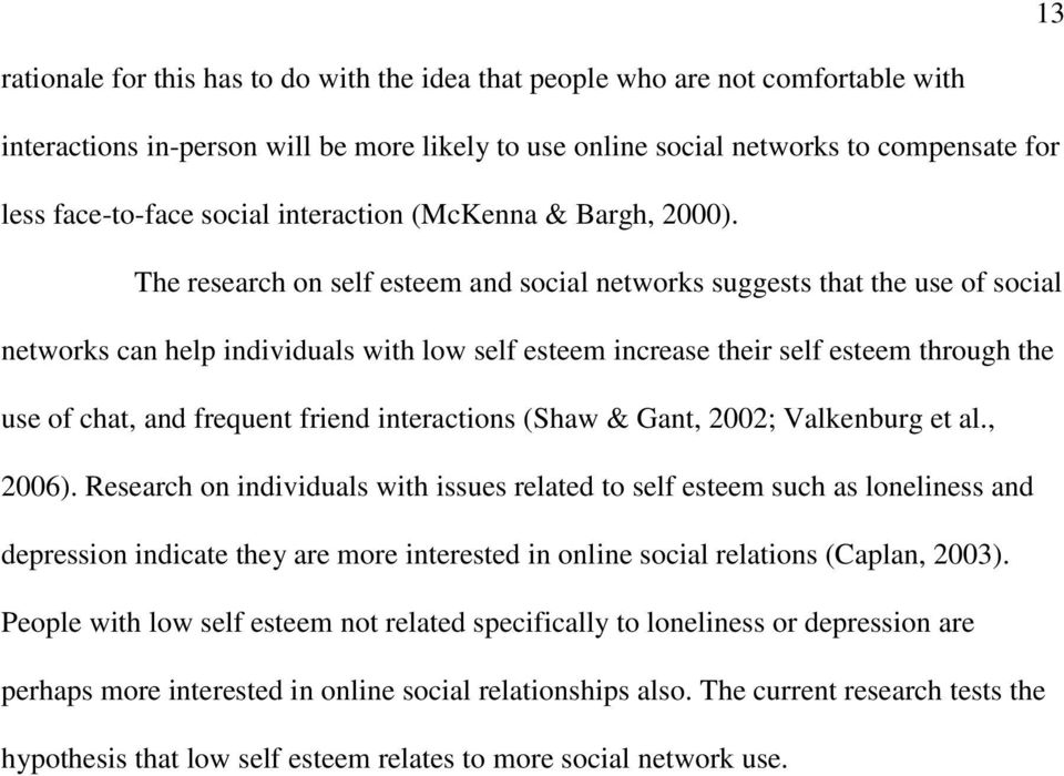 The research on self esteem and social networks suggests that the use of social networks can help individuals with low self esteem increase their self esteem through the use of chat, and frequent
