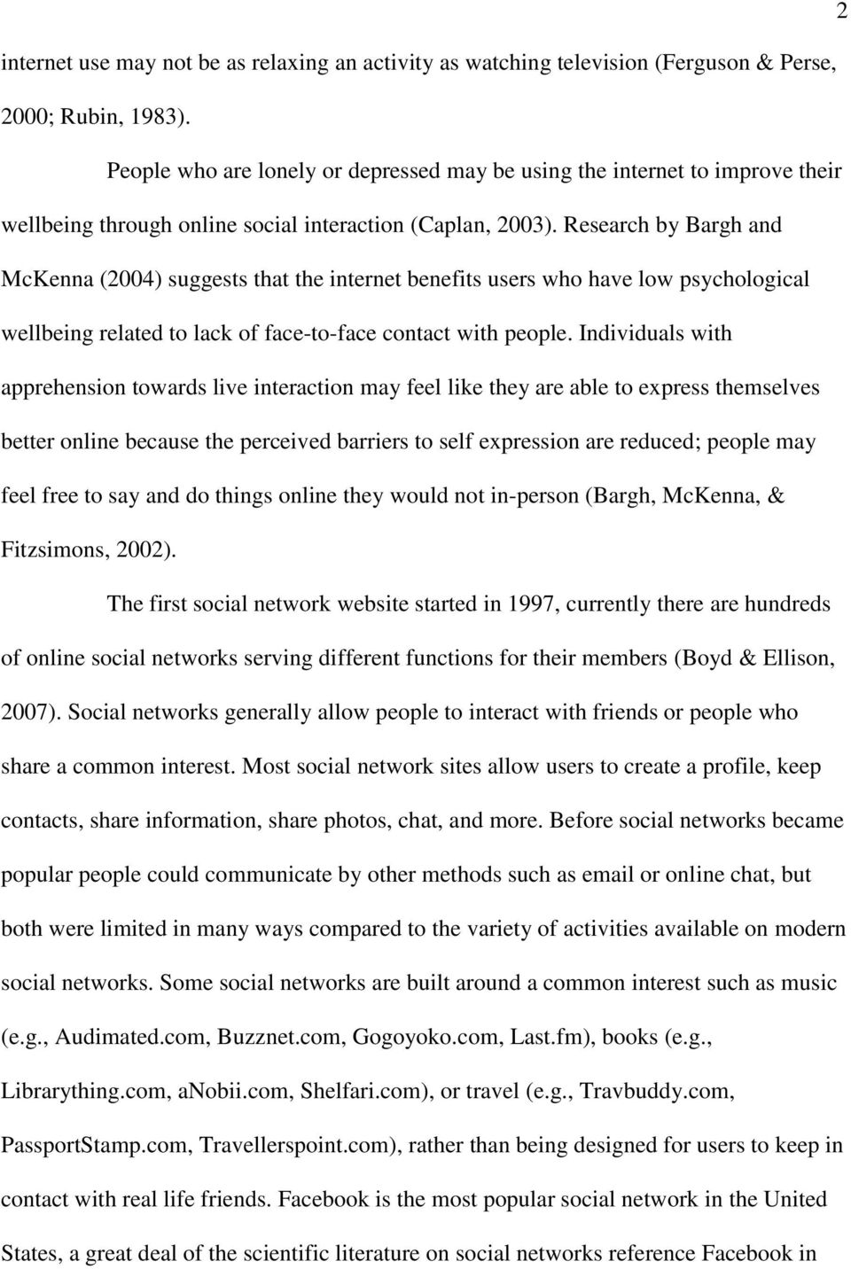 Research by Bargh and McKenna (2004) suggests that the internet benefits users who have low psychological wellbeing related to lack of face-to-face contact with people.
