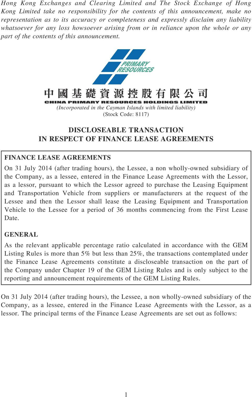 (Incorporated in the Cayman Islands with limited liability) (Stock Code: 8117) DISCLOSEABLE TRANSACTION IN RESPECT OF FINANCE LEASE AGREEMENTS FINANCE LEASE AGREEMENTS On 31 July 2014 (after trading