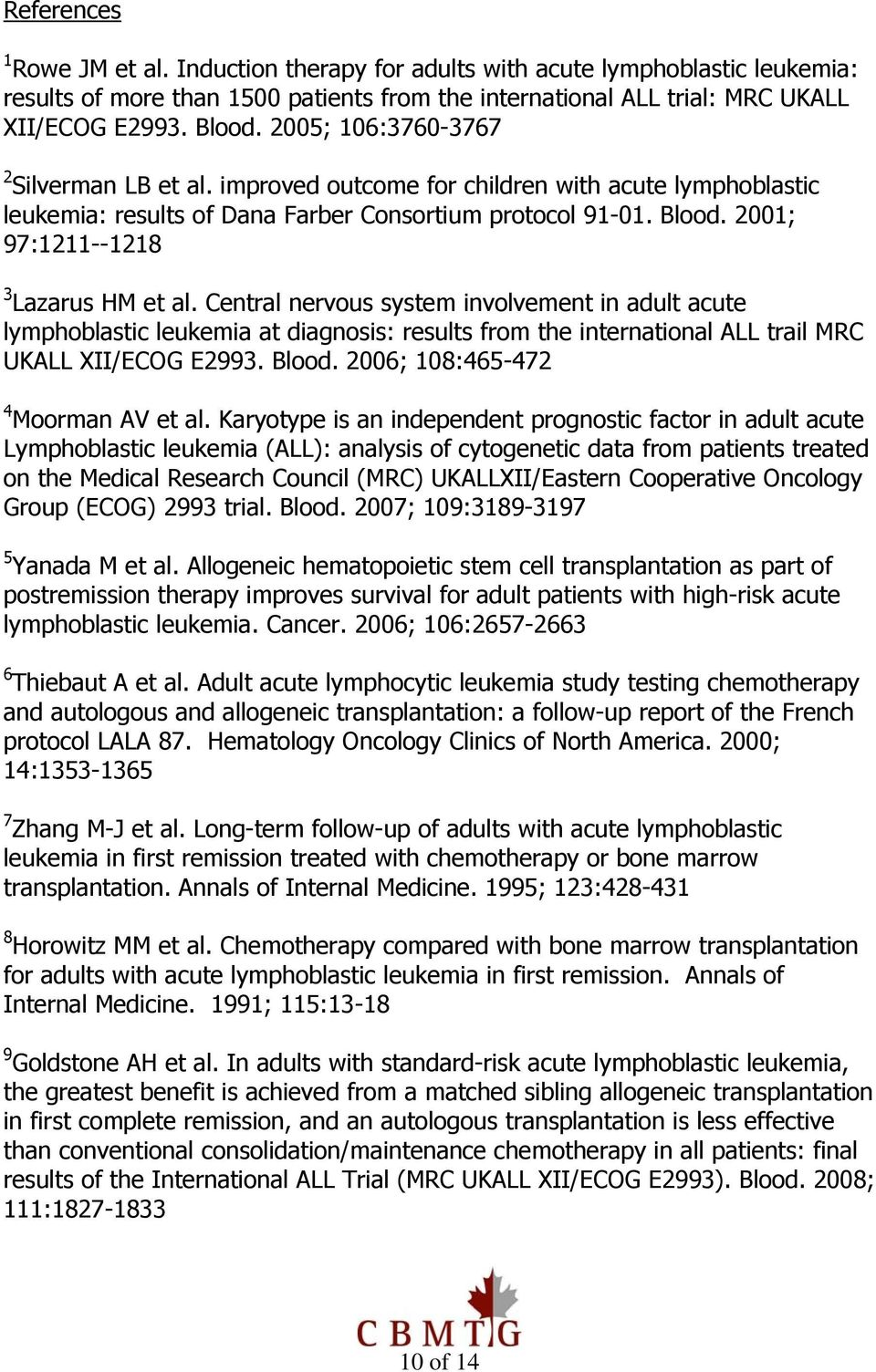2001; 97:1211--1218 3 Lazarus HM et al. Central nervous system involvement in adult acute lymphoblastic leukemia at diagnosis: results from the international ALL trail MRC UKALL XII/ECOG E2993. Blood.
