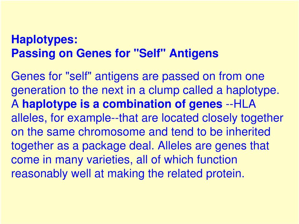 A haplotype is a combination of genes --HLA alleles, for example--that are located closely together on the