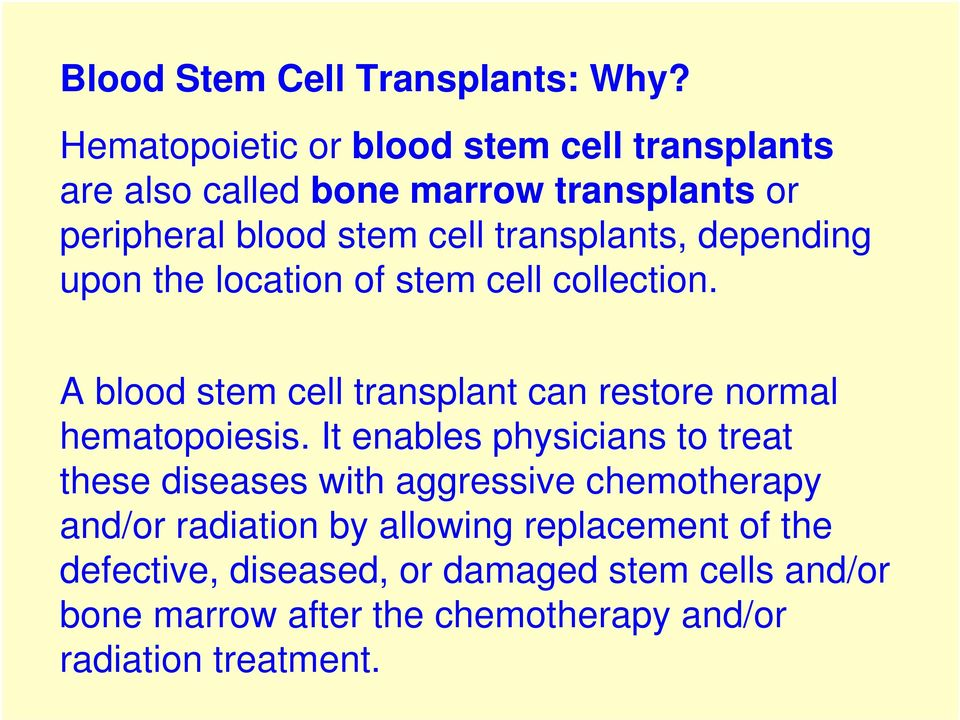 depending upon the location of stem cell collection. A blood stem cell transplant can restore normal hematopoiesis.