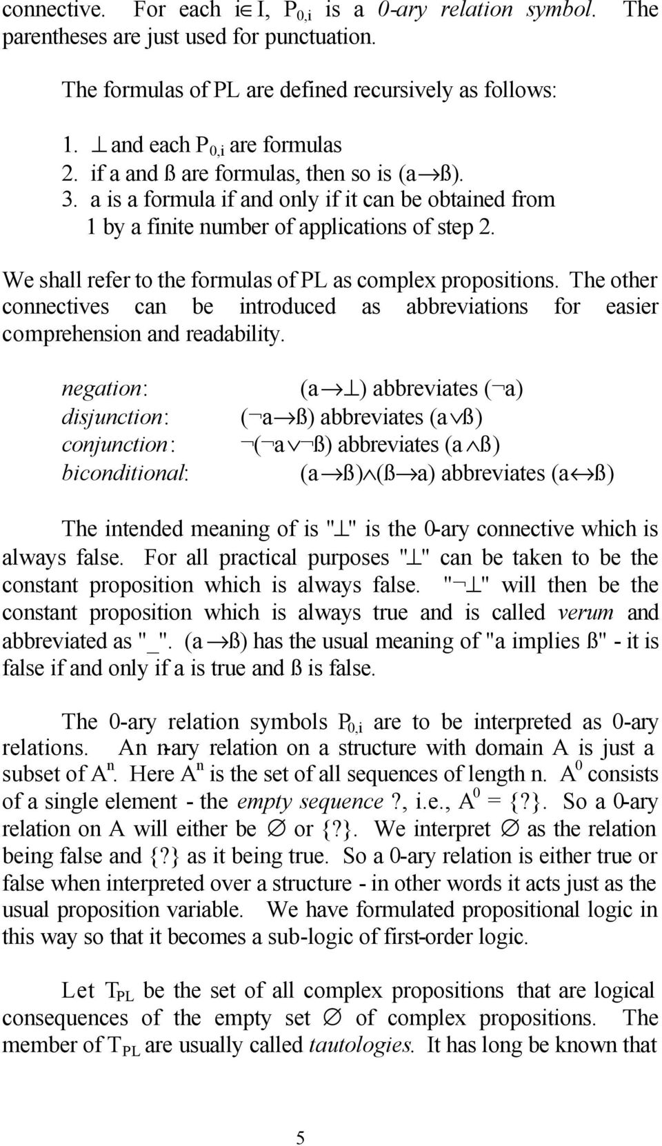 We shall refer to the formulas of PL as complex propositions. The other connectives can be introduced as abbreviations for easier comprehension and readability.
