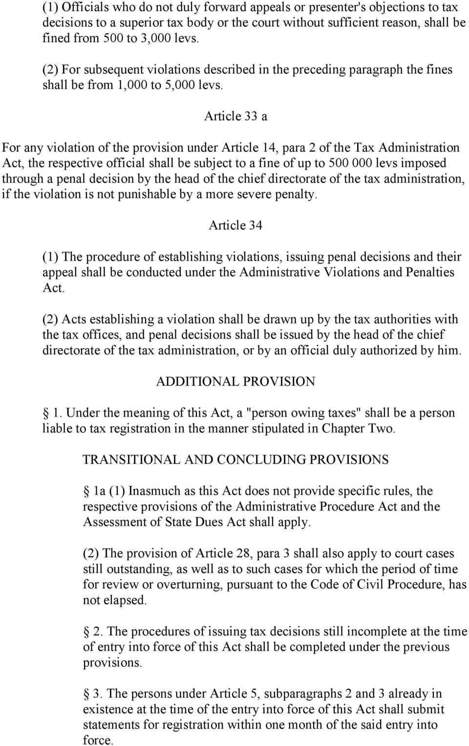 Article 33 a For any violation of the provision under Article 14, para 2 of the Tax Administration Act, the respective official shall be subject to a fine of up to 500 000 levs imposed through a