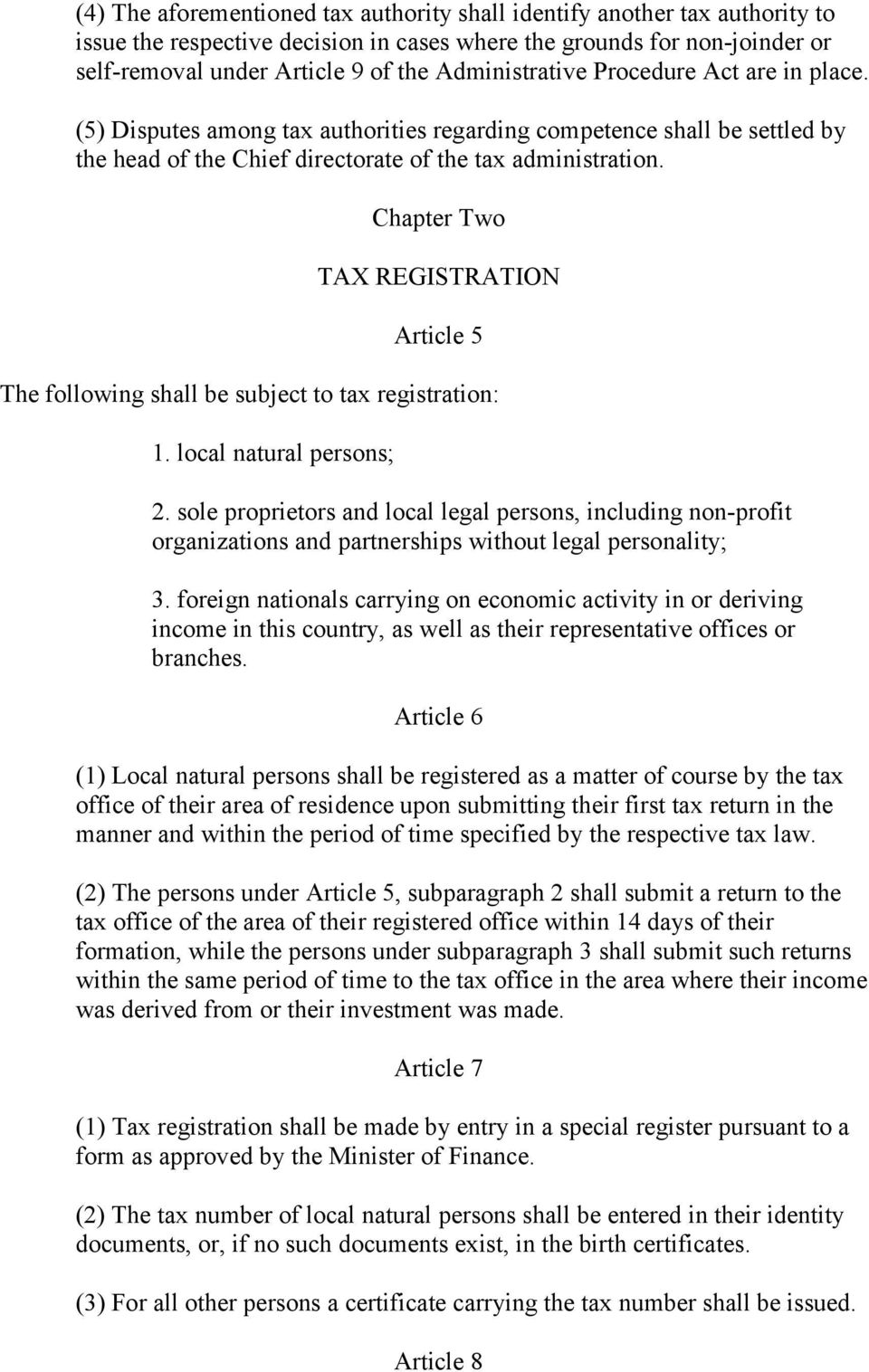 Chapter Two TAX REGISTRATION Article 5 The following shall be subject to tax registration: 1. local natural persons; 2.