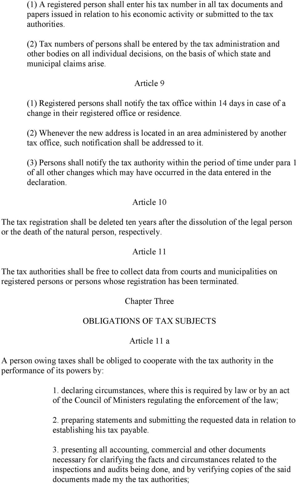 Article 9 (1) Registered persons shall notify the tax office within 14 days in case of a change in their registered office or residence.
