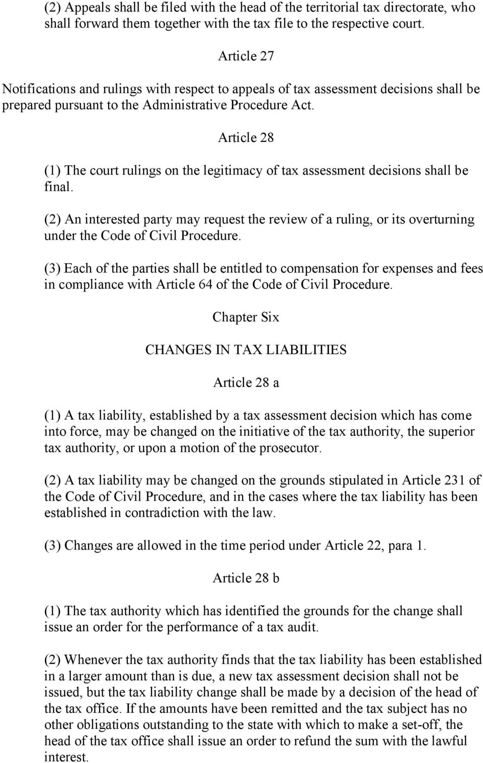 Article 28 (1) The court rulings on the legitimacy of tax assessment decisions shall be final.
