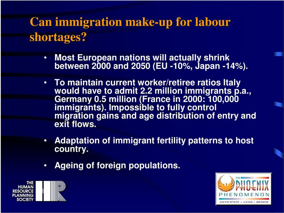 To maintain current worker/retiree ratios Italy would have to admit 2.2 million immigrants p.a., Germany 0.