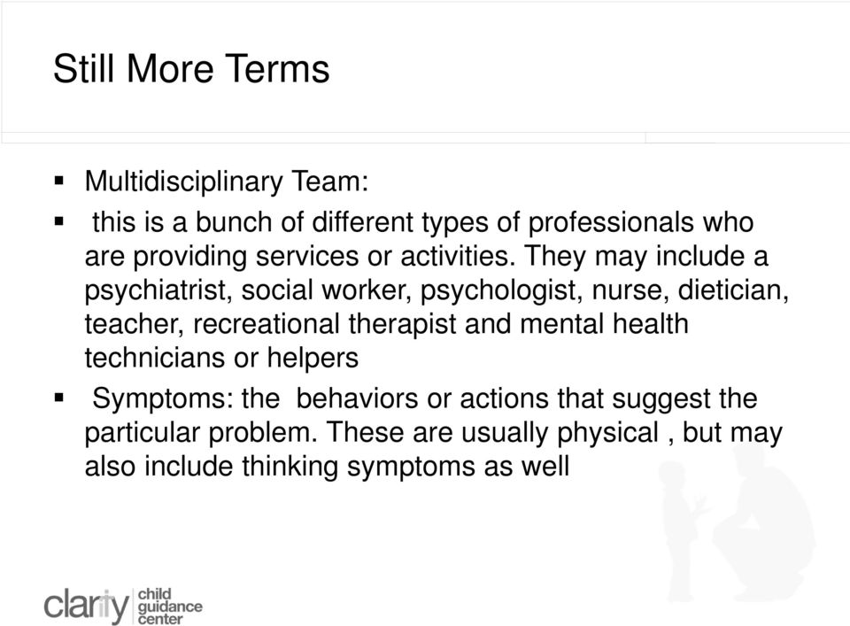 They may include a psychiatrist, social worker, psychologist, nurse, dietician, teacher, recreational