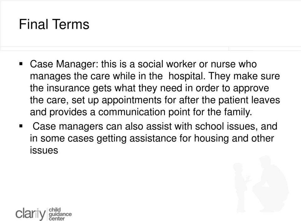 They make sure the insurance gets what they need in order to approve the care, set up appointments