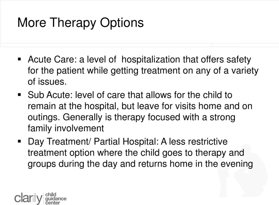 Sub Acute: level of care that allows for the child to remain at the hospital, but leave for visits home and on outings.