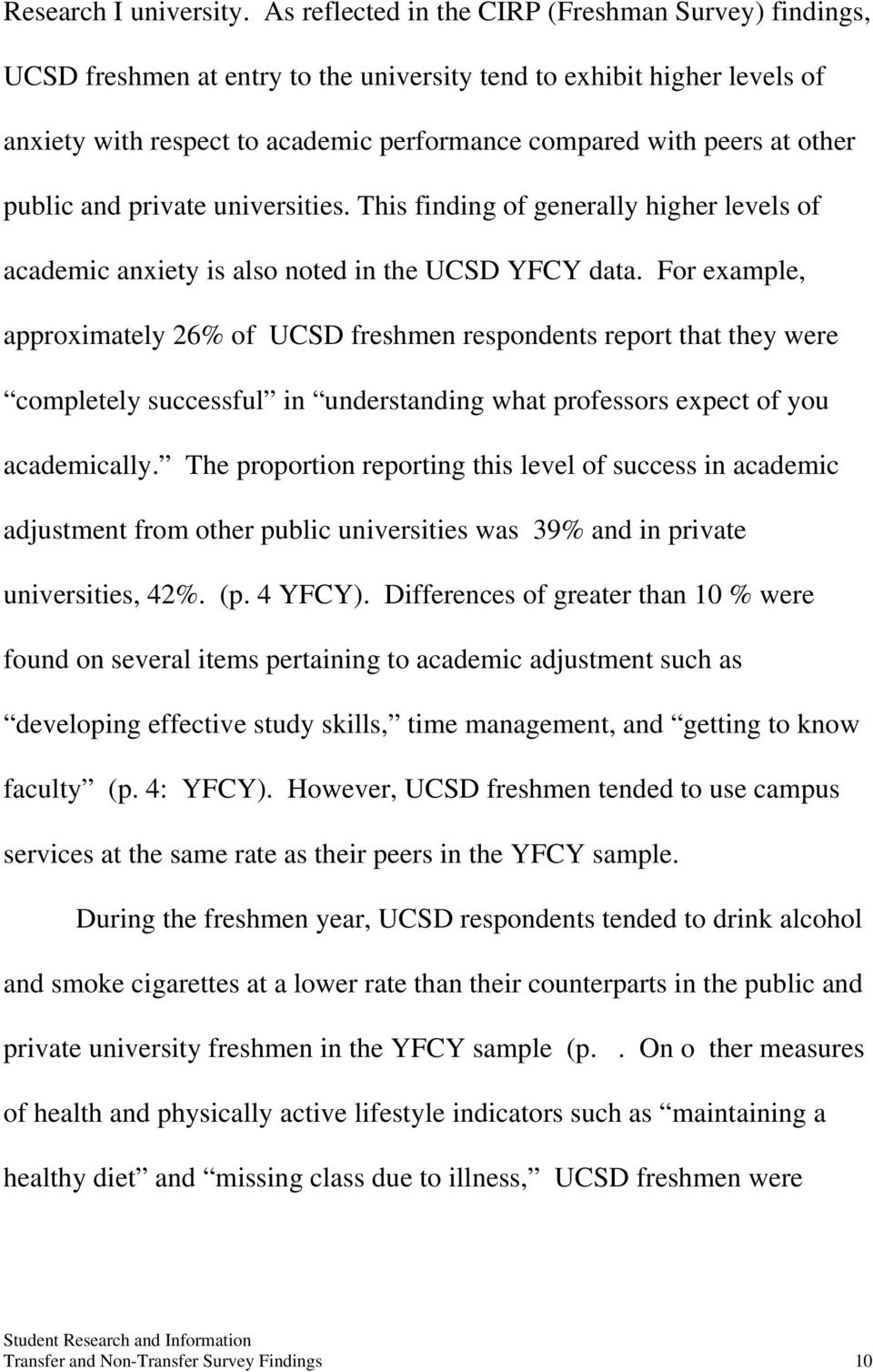 other public and private universities. This finding of generally higher levels of academic anxiety is also noted in the UCSD YFCY data.