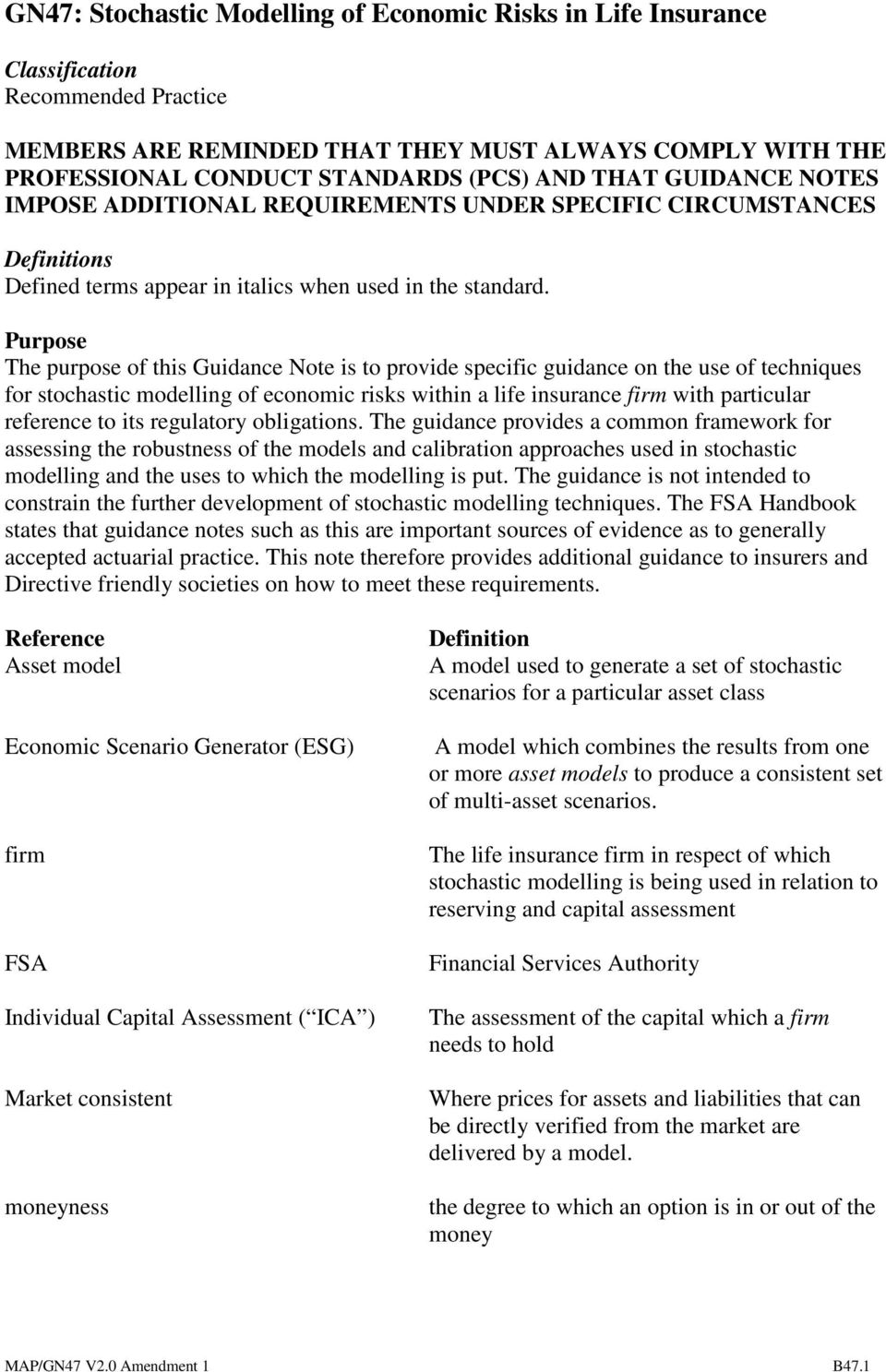 Purpose The purpose of this Guidance Note is to provide specific guidance on the use of techniques for stochastic modelling of economic risks within a life insurance firm with particular reference to